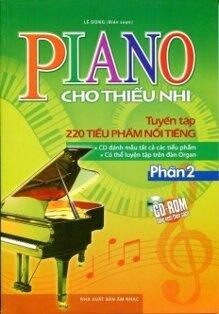 Piano Cho Thiếu Nhi Tuyển Tập 220 Tiểu Phẩm Nổi Tiếng Phần 2 (Kèm CD)
