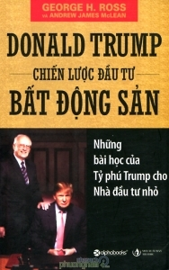 Donald Trump - Chiến lược đầu tư bất động sản - George H. Ross - Dịch giả: Thuỳ Dương. Thúy Hà