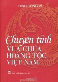 Chuyện tình vua chúa hoàng tộc Việt Nam - Đinh Công Vĩ
