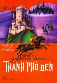 Nữ hiệp sĩ Alanna Von Trebond: Thành phố đen - Tamora Pierce