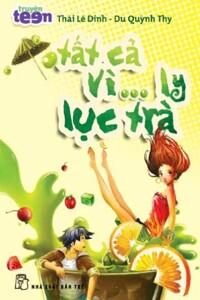 Truyện teen: Tất cả vì... ly lục trà - Thái Lê Dinh & Du Quỳnh Thy