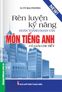 Rèn Luyện Kỹ Năng Hoàn Thành Đoạn Văn Môn Tiếng Anh (Có Giải Chi Tiết)