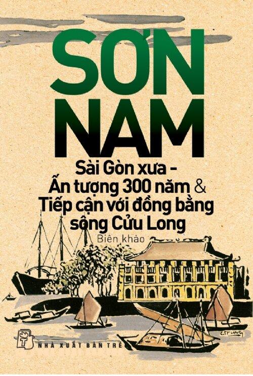Sài Gòn xưa - Ấn tượng 300 năm & Tiếp cận với Đồng bằng sông Cửu Long - Sơn Nam