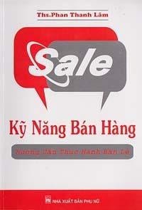 Sale – Kỹ năng bán hàng (Hướng dẫn thực hành bán lẻ) – Phan Thanh Lâm