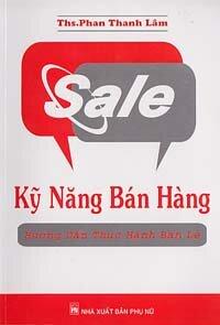 Sale - Kỹ năng bán hàng (Hướng dẫn thực hành bán lẻ) - Phan Thanh Lâm
