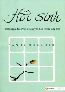Hồi sinh: Thực hành đạo Phật để chuyển hóa tế bào ung thư - Sandy Boucher