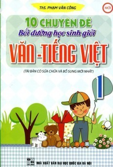 10 Chuyên Đề Bồi Dưỡng Học Sinh Giỏi Văn Tiếng Việt Lớp 1 - Tác giả Ph...