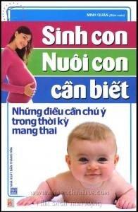 Sinh Con Nuôi Con Cần Biết - Những Điều Cần Chú Ý Trong Thời Kỳ Mang Thai