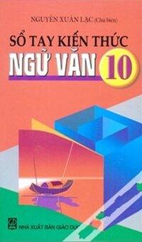 Sổ tay kiến thức Ngữ văn 10 - Nguyễn Xuân Lạc