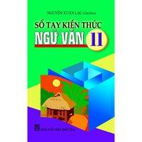 Sổ tay kiến thức Ngữ văn 11 - Nguyễn Xuân Lạc