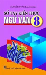 Sổ tay kiến thức Ngữ văn 8 - Nguyễn Xuân Lạc