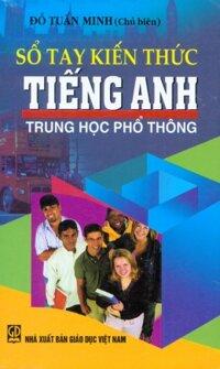 Sổ tay kiến thức tiếng Anh THPT - Đỗ Tuấn Minh