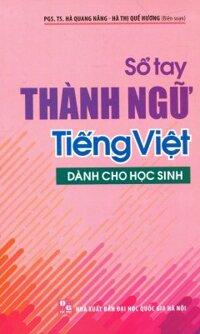 Sổ Tay Thành Ngữ Tiếng Việt - Dùng Cho Học Sinh