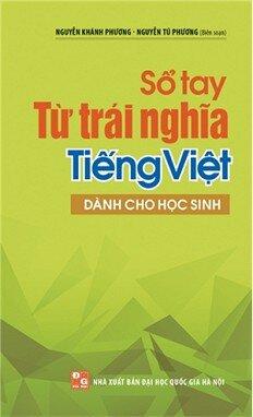 Sổ tay từ trái nghĩa Tiếng Việt - dùng cho học sinh