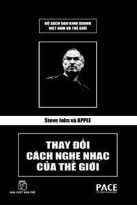 Steve Jobs và Apple - Thay đổi cách nghe nhạc của thế giới (Bìa cứng)