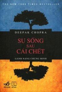 Sự sống sau cái chết - Gánh Nặng Chứng Minh - Deepak Chopra
