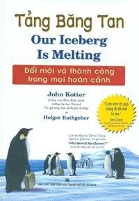Tảng băng tan - John Kotter & Holger Rathgeber - Dịch giả: Tôn Thất Thiện Nhân, Phạm Thùy Linh