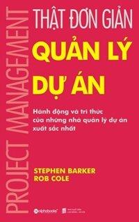 Thật đơn giản - Quản lý dự án - Rob Cole & Stephen Barker - Người dịch: Minh Thư