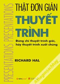Thật Đơn Giản Thuyết Trình - Richard Hal