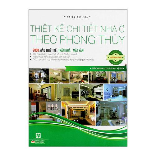 Thiết Kế Chi Tiết Nhà Ở Theo Phong Thủy - 2000 Mẫu Thiết Kế: Trần Nhà - Mặt Sàn