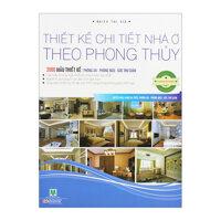 Thiết Kế Chi Tiết Nhà Ở Theo Phong Thủy - 2000 Mẫu Thiết Kế: Phòng Ăn - Phòng Ngủ - Góc Thư Giãn