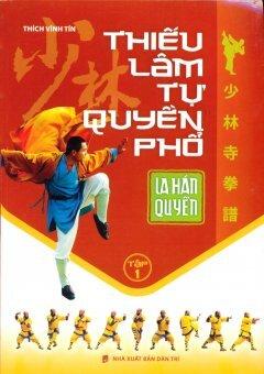 Thiếu Lâm Tự Quyền Phổ - Tập 1: La Hán Quyền