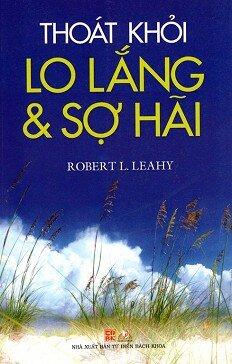Thoát Khỏi Lo Lắng & Sợ Hãi Tác giả Robert L.Leahy