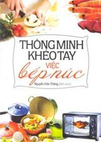 Thông minh khéo tay việc bếp núc - Nguyễn Hữu Thăng