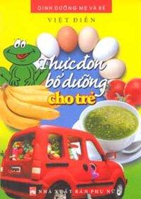 Thực đơn bổ dưỡng cho trẻ - Việt Điền