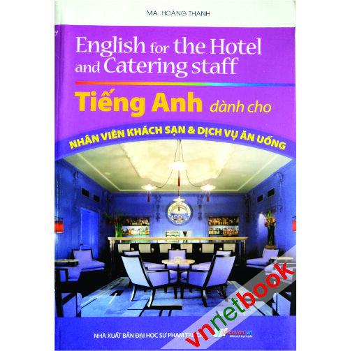 Tiếng Anh Dành Cho Nhân Viên Khách Sạn & Dịch Vụ Ăn Uống - Hoàng Thanh