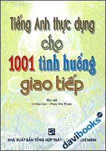 Tiếng Anh thực dụng cho 1001 tình huống giao tiếp