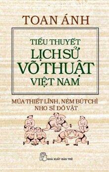 Tiểu thuyết lịch sử võ thuật Việt Nam: Múa thiết lĩnh, ném bút chì, nho sĩ đô vật - Toan Ánh