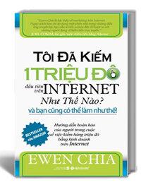 Tôi đã kiếm 1 triệu đô đầu tiên trên Internet như thế nào và bạn cũng có thể làm như thế - Ewen Chia