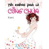 Tôi không phải là công chúa (Tái bản 2013) - Kawi