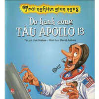 Trải nghiệm gian nguy - Du hành cùng tàu Apollo 13 - John Malam & David Antram