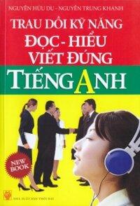 Trau Dồi Kỹ Năng Đọc Hiểu Viết Đúng Tiếng Anh