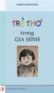 Trẻ thơ trong gia đình - Maria Montessori