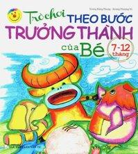 Trò chơi theo bước trưởng thành của bé 7 - 12 tháng - Vương Đăng Phong & Dương Phượng Trì