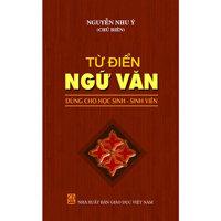 Từ điển Ngữ văn dùng cho học sinh, sinh viên - Nguyễn Như Ý