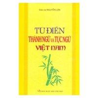 Từ điển thành ngữ & tục ngữ Việt Nam - Nguyễn Lân