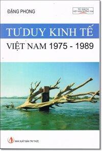 Tư duy kinh tế Việt Nam 1975 -1989: Nhật ký thời bao cấp (tái bản) - Đặng Phong
