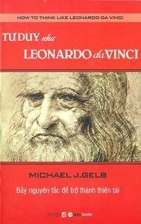 Tư duy như Leonardo Da Vinci: Bảy nguyên tắc để trở thành thiên tài - Michael J. Gelb