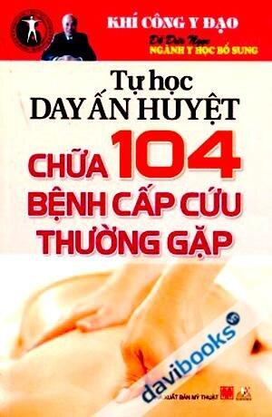 Tự học day ấn huyệt chữa 104 bệnh cấp cứu thường gặp