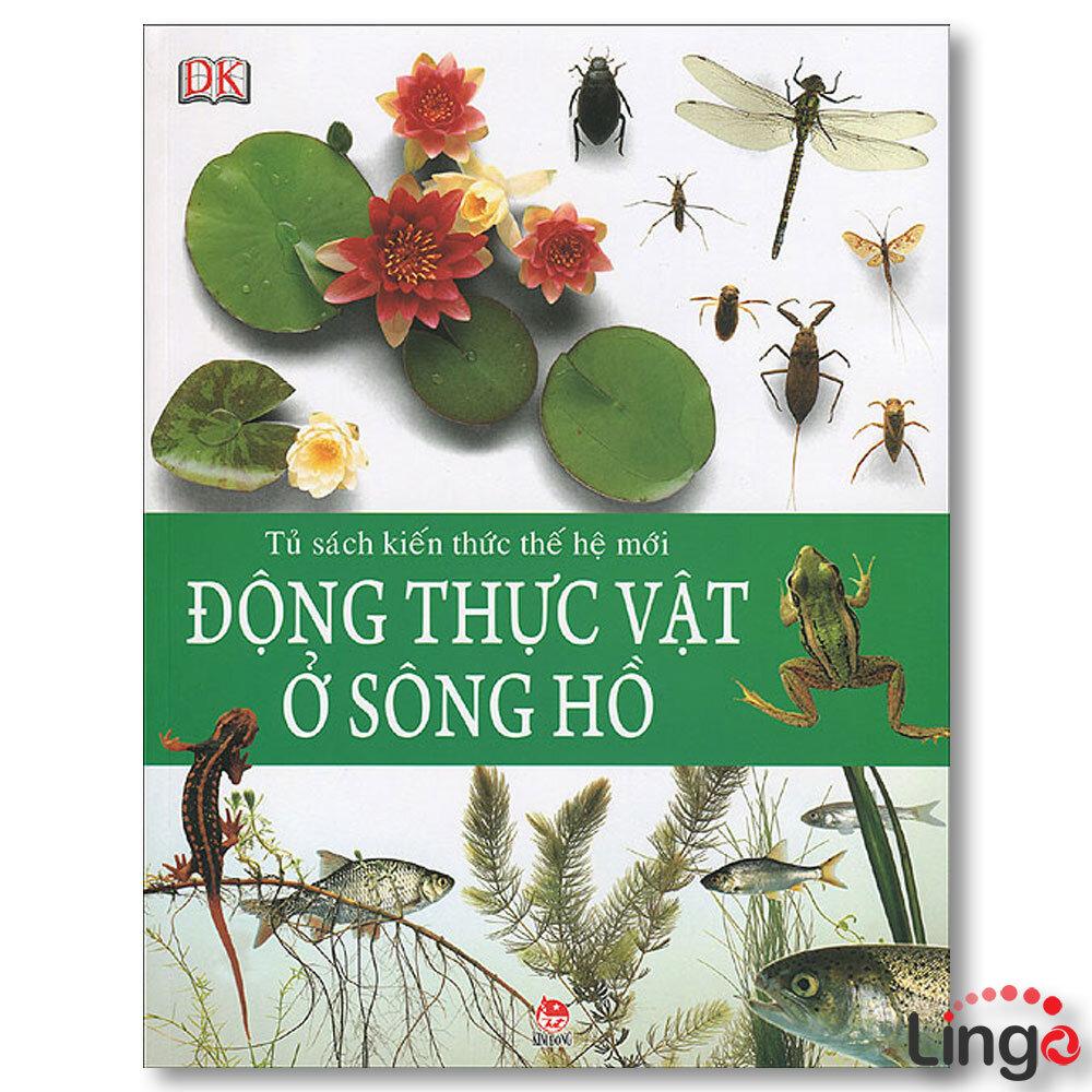 Tủ sách kiến thức thế hệ mới - Động thực vật ở sông hồ - Nhiều tác giả