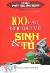 Tủ sách Phật học ứng dụng - 100 câu hỏi đáp về Sinh & Tử - Huyền Cơ (Biên dịch)