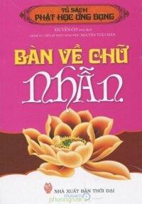 Tủ sách Phật học ứng dụng: Bàn về chữ Nhẫn - Huyền Cơ (biên dịch)