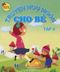 Tủ Sách Thiếu Nhi - Truyện Ngụ Ngôn Cho Bé (Tập 4)