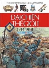 Tủ sách tri thức bách khoa bằng hình: Đại chiến thế giới I (Bìa mềm) - Nhiều tác giả