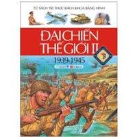 Tủ sách tri thức bách khoa bằng hình: Đại chiến thế giới II (Bìa cứng) - Nhiều tác giả