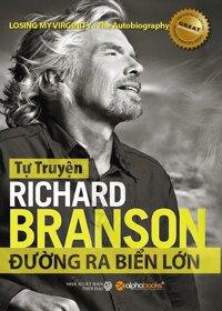 Tự truyện Richard Branson: Đường ra biển lớn - Richard Branson